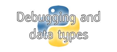 Debugging and data types